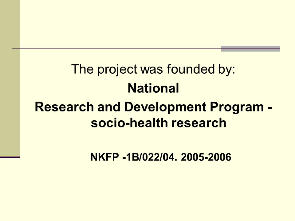 The project was founded by: National Research and Development Program - socio-health research NKFP -1B/022/04.