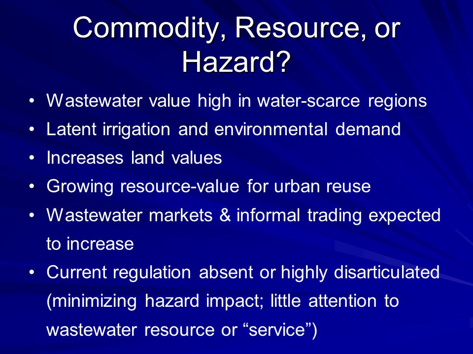 Commodity, Resource, or Hazard? Wastewater value high in water-scarce regions Latent irrigation and environmental demand Increases land values Growing
