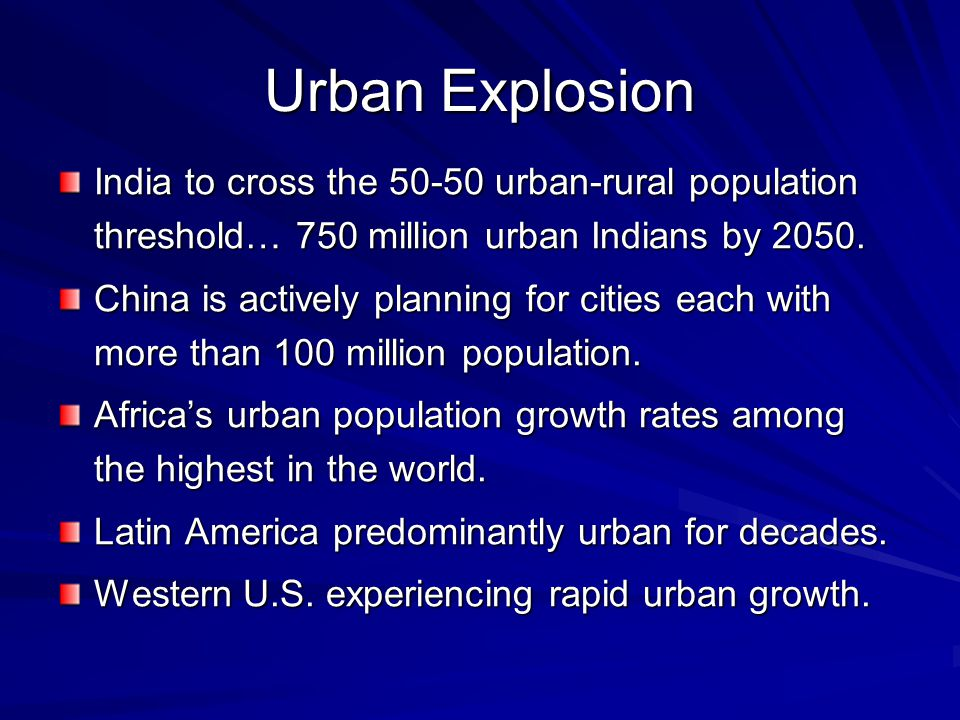 Urban Explosion India to cross the 50-50 urban-rural population threshold… 750 million urban Indians by 2050. China is actively planning for cities ea