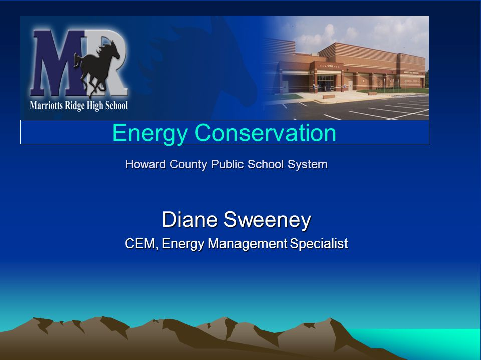 Howard County Public School System Diane Sweeney CEM, Energy Management Specialist Energy Conservation