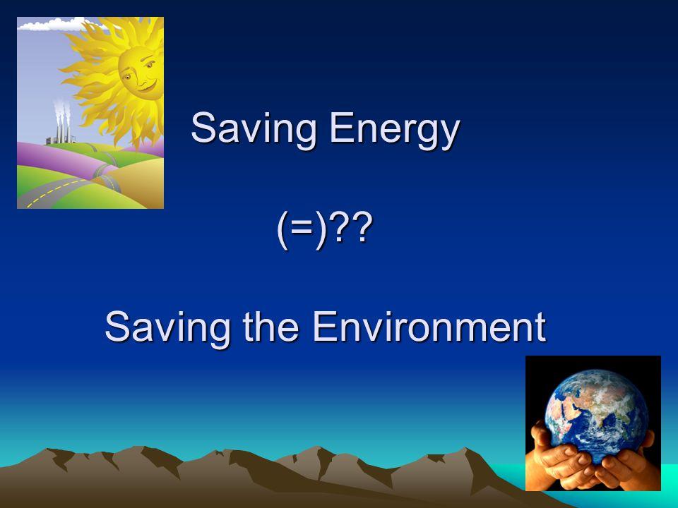 Saving Energy (=)?? Saving the Environment