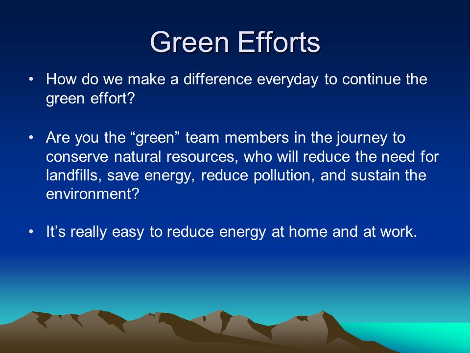 How do we make a difference everyday to continue the green effort? Are you the green team members in the journey to conserve natural resources, who wi