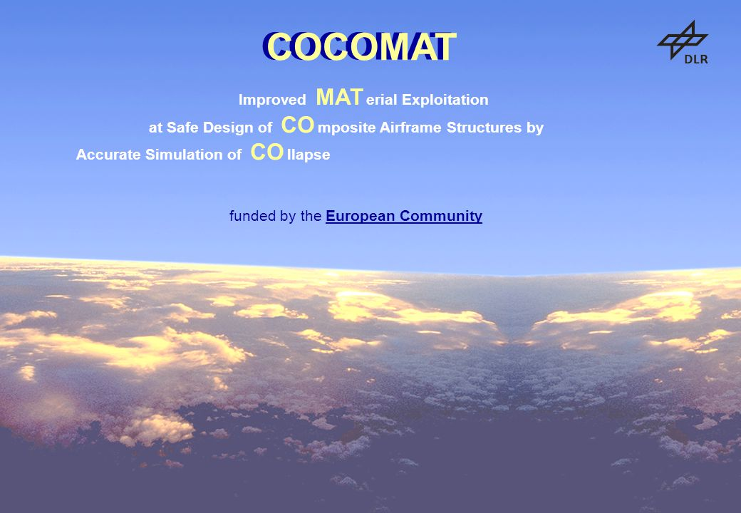 COCOMATCOCOMAT COCOMAT Improved MAT erial Exploitation at Safe Design of CO mposite Airframe Structures by Accurate Simulation of CO llapse funded by the European Community COCOMAT