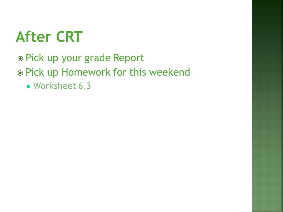 Pick up your grade Report Pick up Homework for this weekend Worksheet 6.3