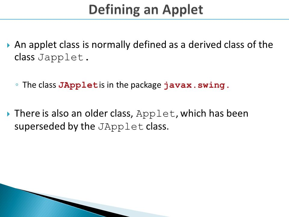An applet class is normally defined as a derived class of the class Japplet.