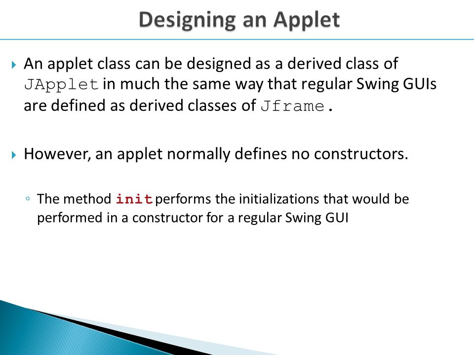 An applet class can be designed as a derived class of JApplet in much the same way that regular Swing GUIs are defined as derived classes of Jframe.