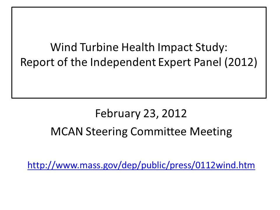 Wind Turbine Health Impact Study: Report of the Independent Expert Panel (2012) February 23, 2012 MCAN Steering Committee Meeting http://www.mass.gov/dep/public/press/0112wind.htm