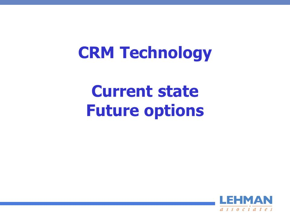CRM Technology Current state Future options