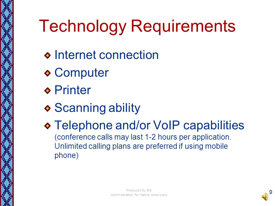 Technology Requirements Internet connection Computer Printer Scanning ability Telephone and/or VoIP capabilities (conference calls may last 1-2 hours per application.