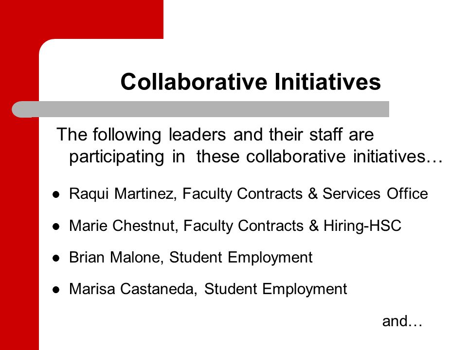 Collaborative Initiatives The following leaders and their staff are participating in these collaborative initiatives … continued Edwina Chavez-Salazar, OGS Denise Montoya, Client Services – Staff Josie Abeyta, Payroll Theresa Ramos, OEO Joyce McCarthy, HR Process Improvements