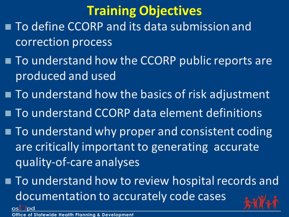 Training Objectives To define CCORP and its data submission and correction process To understand how the CCORP public reports are produced and used To