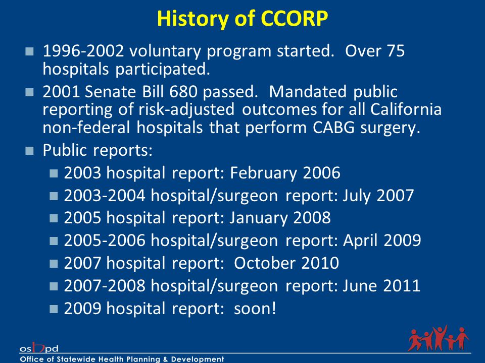 History of CCORP 1996-2002 voluntary program started. Over 75 hospitals participated. 2001 Senate Bill 680 passed. Mandated public reporting of risk-a