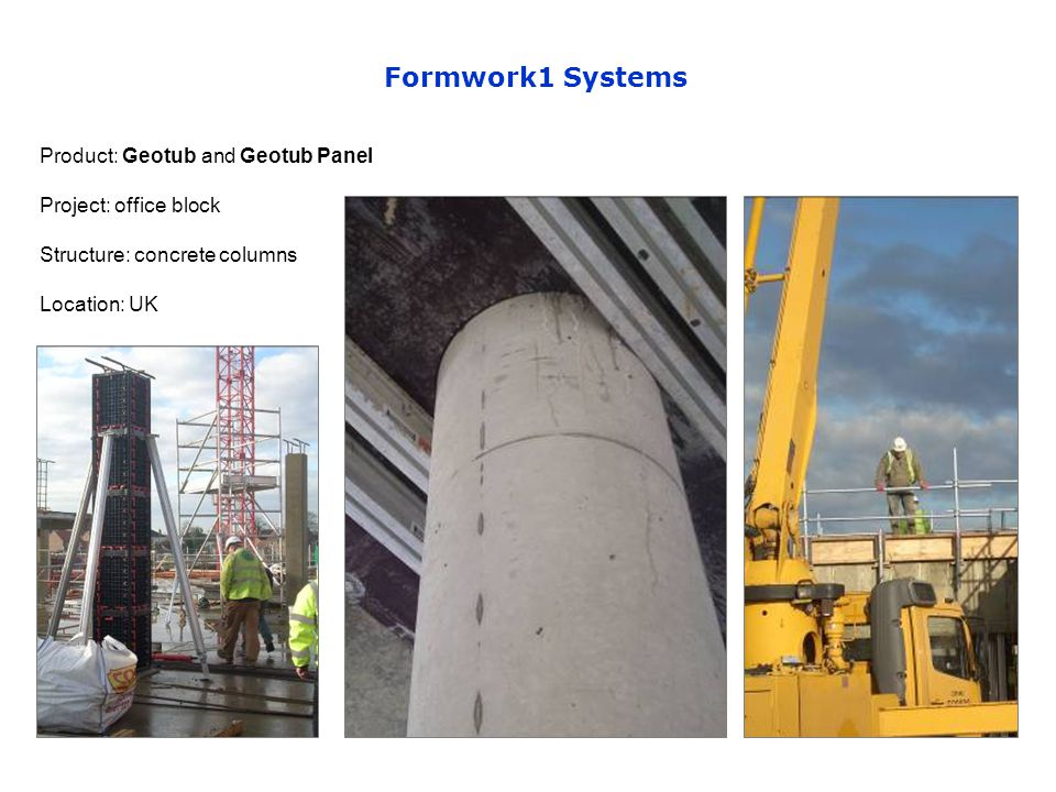 Formwork1 Systems Product: Geotub and Geotub Panel Project: office block Structure: concrete columns Location: UK