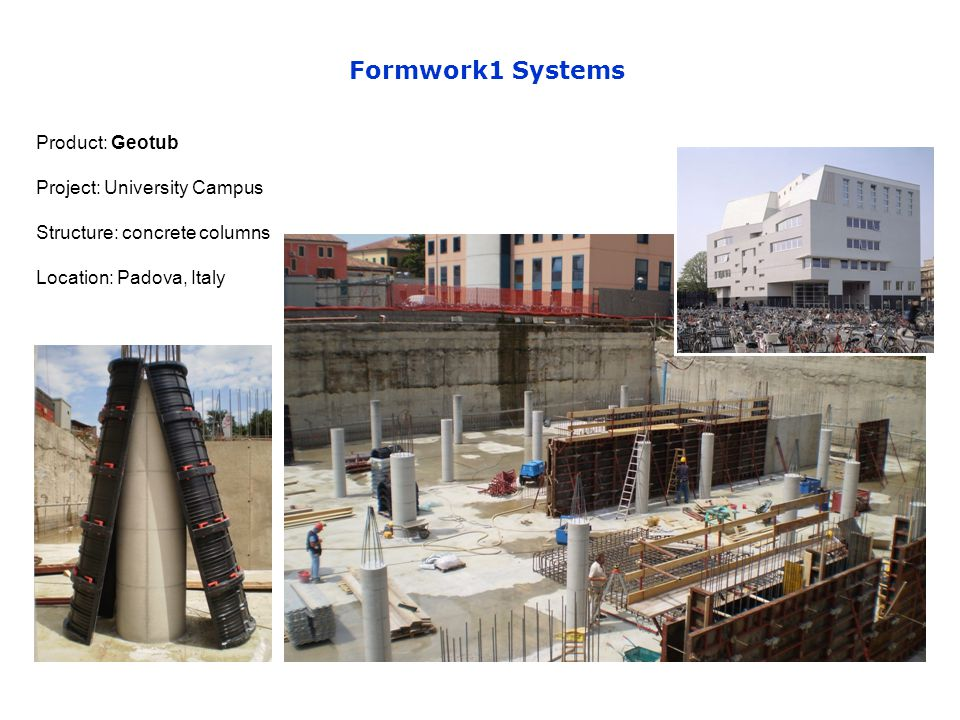 Product: Geotub Project: University Campus Structure: concrete columns Location: Padova, Italy Formwork1 Systems