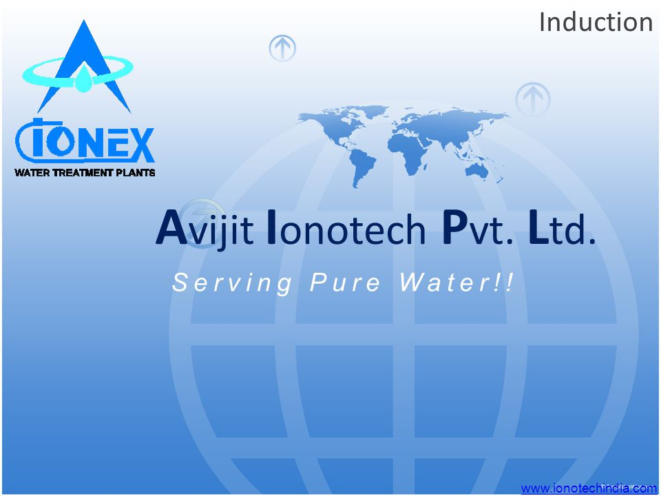 A vijit I onotech P vt. L td. Induction Serving Pure Water!! www.ionotechindia.com