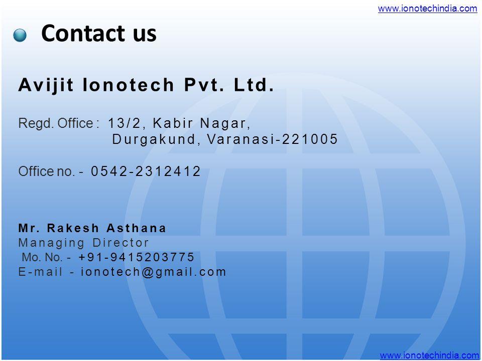 Contact us Avijit Ionotech Pvt. Ltd. Regd. Office : 13/2, Kabir Nagar, Durgakund, Varanasi-221005 Office no. - 0542-2312412 Mr. Rakesh Asthana Managin