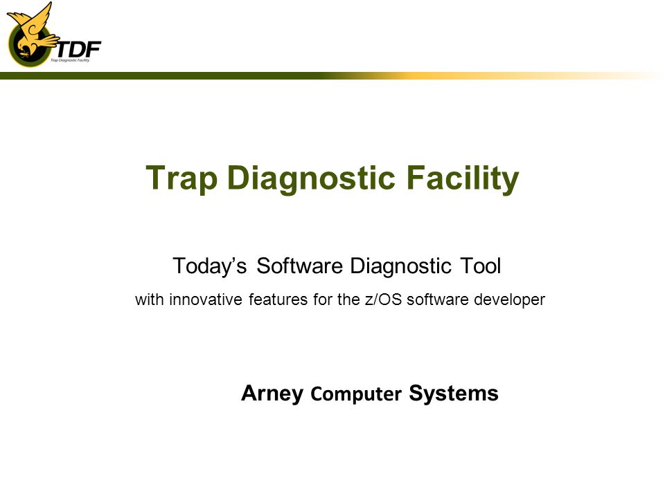 Trap Diagnostic Facility Todays Software Diagnostic Tool with innovative features for the z/OS software developer Arney Computer Systems