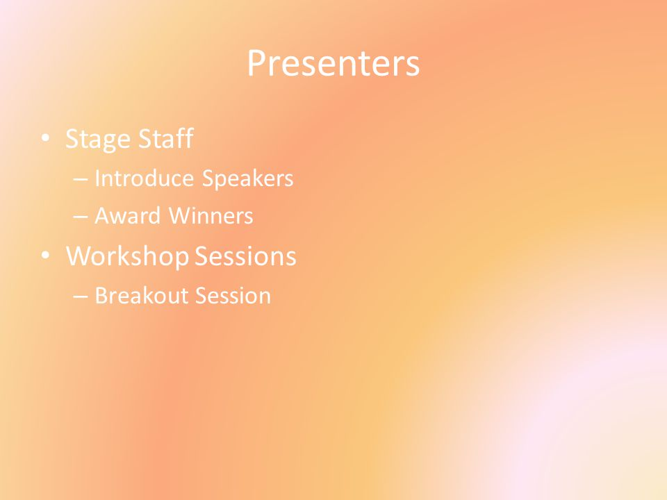 Presenters Stage Staff – Introduce Speakers – Award Winners Workshop Sessions – Breakout Session