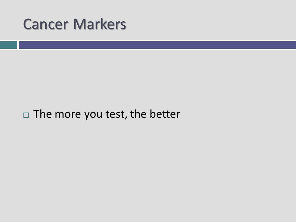 Cancer Markers The more you test, the better