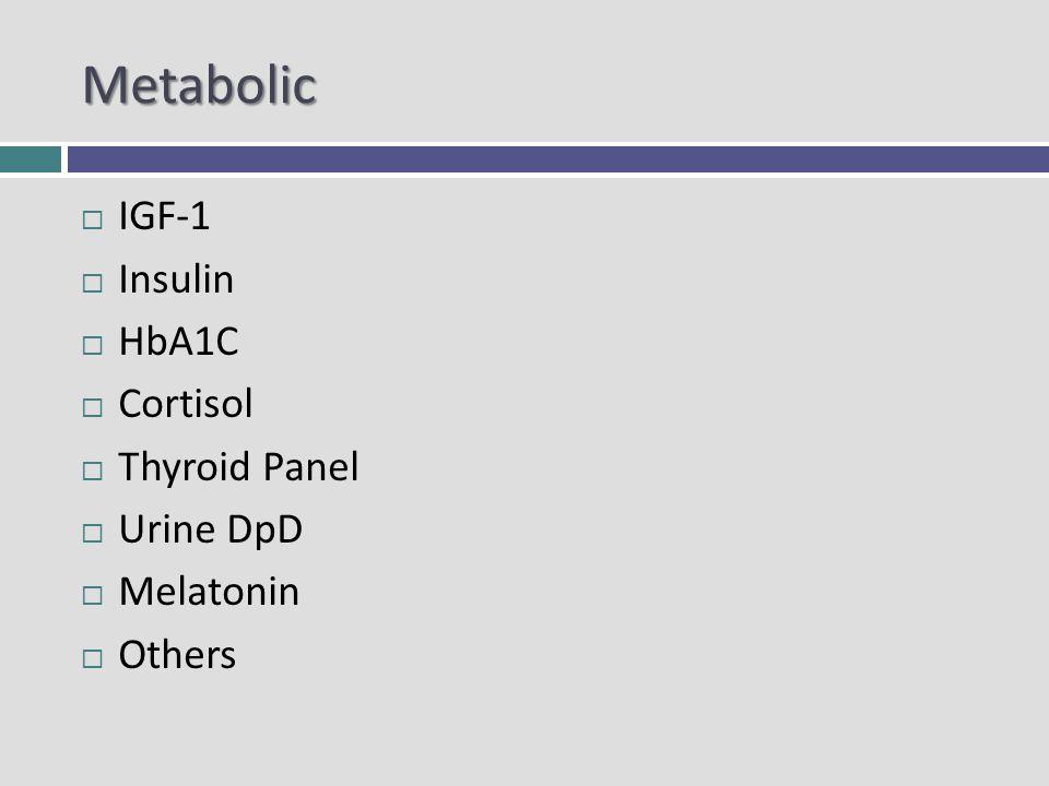 Metabolic IGF-1 Insulin HbA1C Cortisol Thyroid Panel Urine DpD Melatonin Others