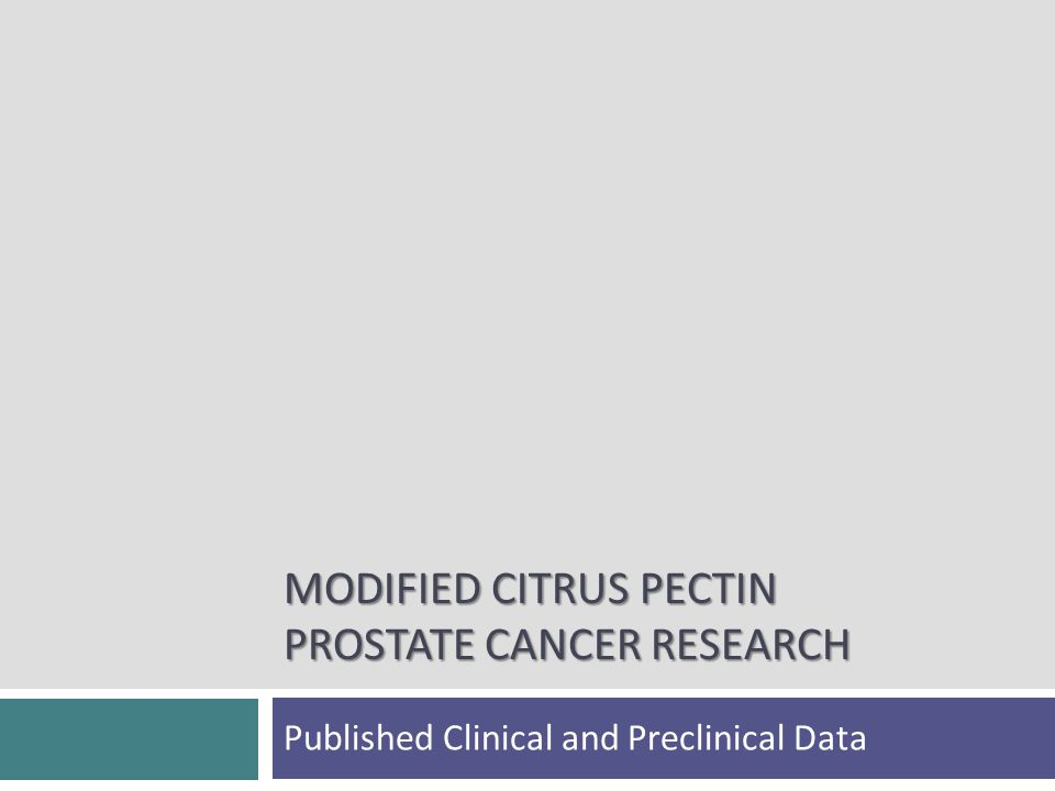 MODIFIED CITRUS PECTIN PROSTATE CANCER RESEARCH Published Clinical and Preclinical Data