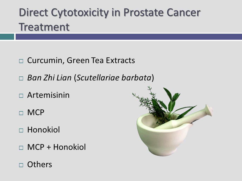 Direct Cytotoxicity in Prostate Cancer Treatment Curcumin, Green Tea Extracts Ban Zhi Lian (Scutellariae barbata) Artemisinin MCP Honokiol MCP + Honokiol Others
