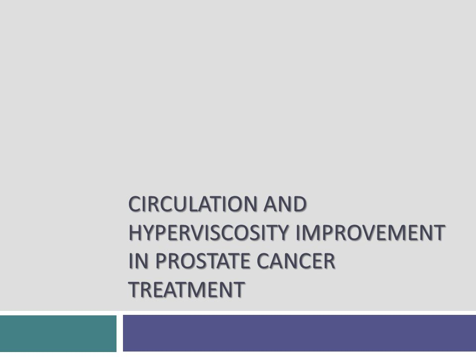 CIRCULATION AND HYPERVISCOSITY IMPROVEMENT IN PROSTATE CANCER TREATMENT