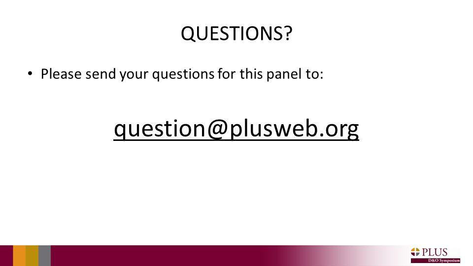 QUESTIONS? Please send your questions for this panel to: question@plusweb.org