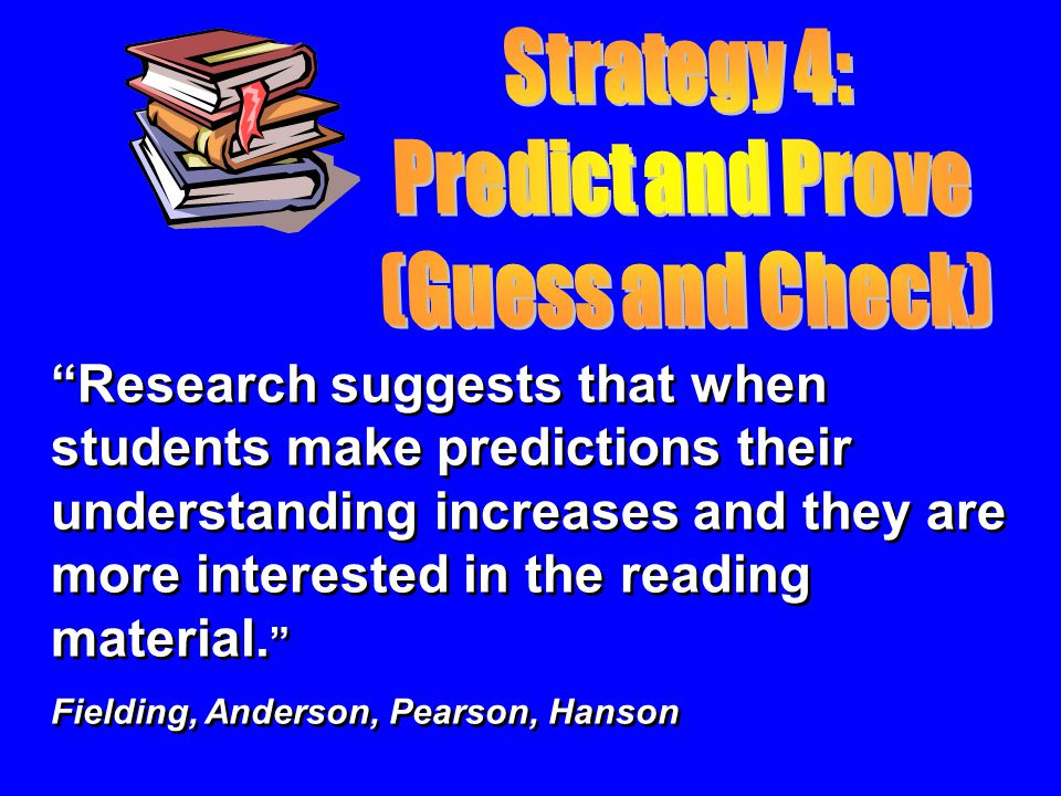 Research suggests that when students make predictions their understanding increases and they are more interested in the reading material.