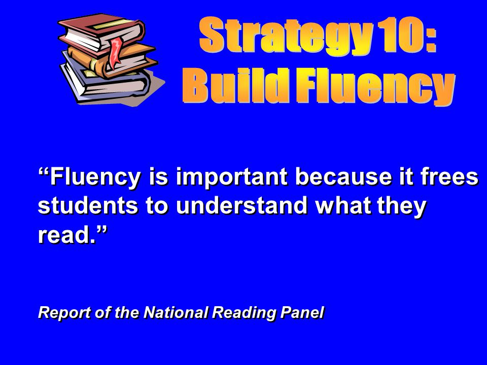 Fluency is important because it frees students to understand what they read. Report of the National Reading Panel Fluency is important because it free