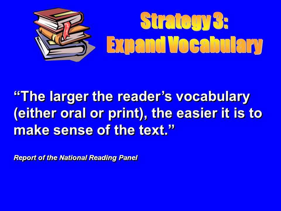 The larger the readers vocabulary (either oral or print), the easier it is to make sense of the text.
