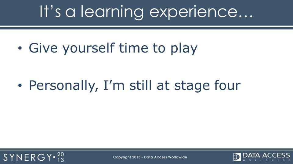 Its a learning experience… Give yourself time to play Personally, Im still at stage four