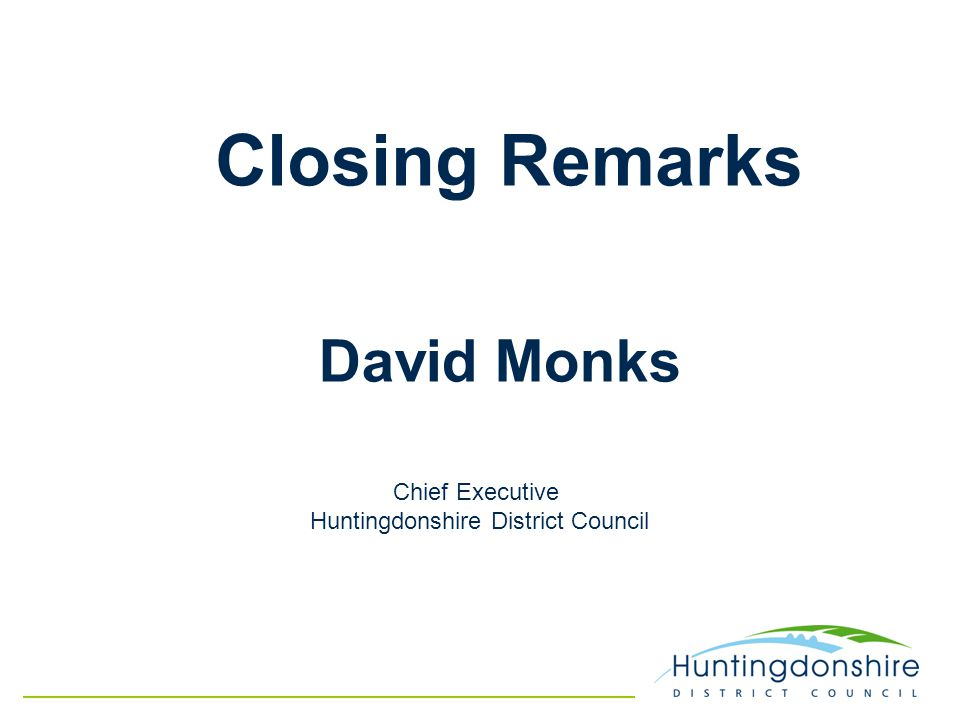 David Monks Chief Executive Huntingdonshire District Council Closing Remarks