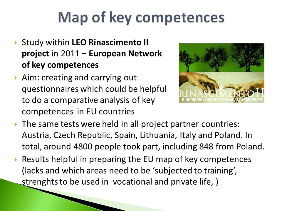 Study within LEO Rinascimento II project in 2011 – European Network of key competences Aim: creating and carrying out questionnaires which could be he