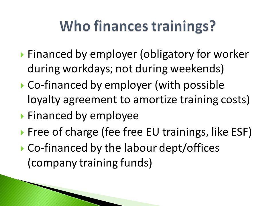 Financed by employer (obligatory for worker during workdays; not during weekends) Co-financed by employer (with possible loyalty agreement to amortize