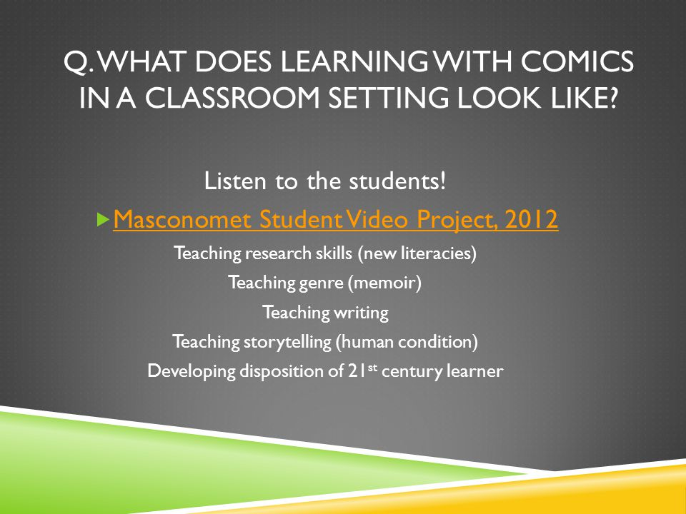 Q. WHAT DOES LEARNING WITH COMICS IN A CLASSROOM SETTING LOOK LIKE.