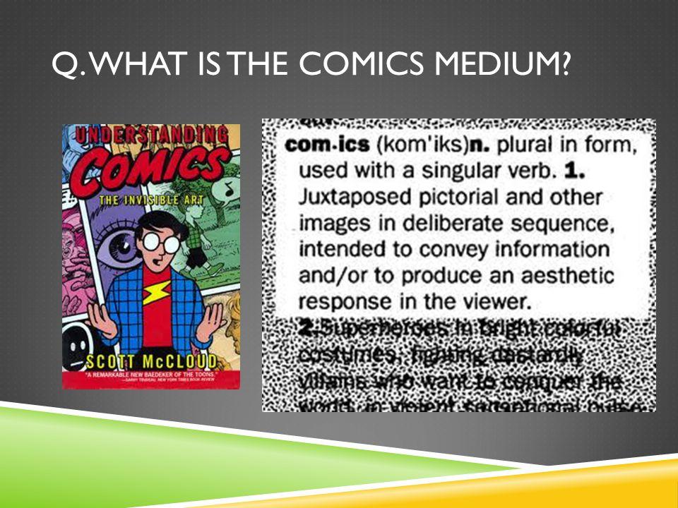 Q. WHAT IS THE COMICS MEDIUM