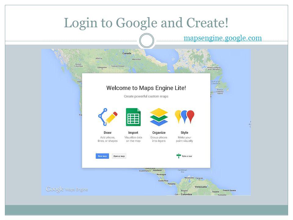 Login to Google and Create! mapsengine.google.com