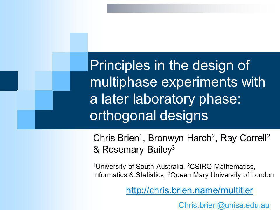 Principles in the design of multiphase experiments with a later laboratory phase: orthogonal designs Chris Brien 1, Bronwyn Harch 2, Ray Correll 2 & R