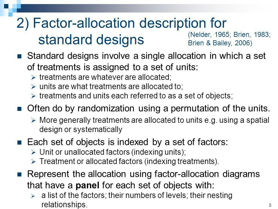 2) Factor-allocation description for standard designs Standard designs involve a single allocation in which a set of treatments is assigned to a set o