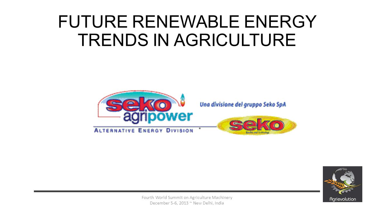 2 Fourth World Summit on Agriculture Machinery December 5-6, 2013 ~ New Delhi, India FUTURE RENEWABLE ENERGY TRENDS IN AGRICULTURE Actual world installed power ( energy needs ) is around 15 TW ; World installed power in the first years of 1900 was around 0,7 TW ; In 100 years we have increased 20 times the energy requirements ; Actual increase trend in installed energy power is around + 2 % / year ;