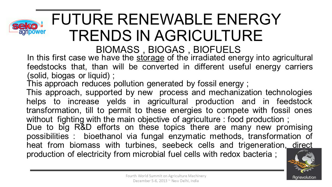 6 Fourth World Summit on Agriculture Machinery December 5-6, 2013 ~ New Delhi, India FUTURE RENEWABLE ENERGY TRENDS IN AGRICULTURE BIOGAS TREND