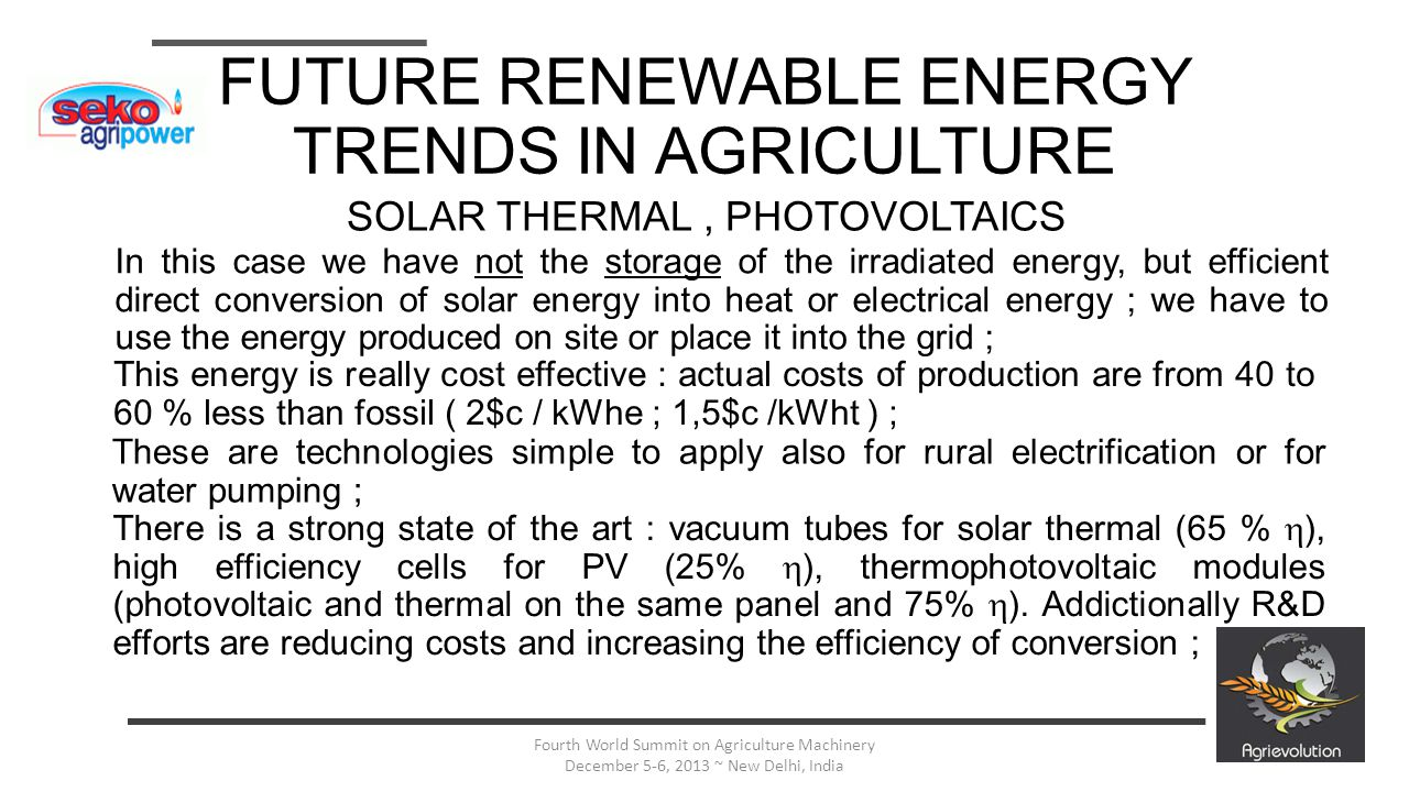 7 Fourth World Summit on Agriculture Machinery December 5-6, 2013 ~ New Delhi, India FUTURE RENEWABLE ENERGY TRENDS IN AGRICULTURE In this case we hav