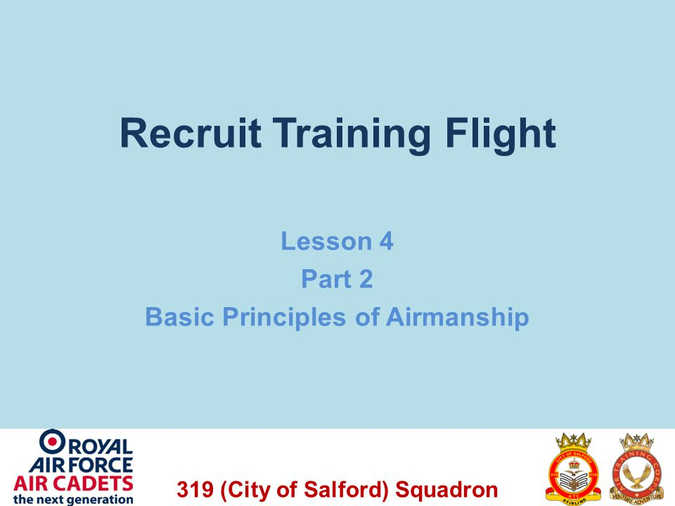 319 (City of Salford) Squadron Recruit Training Flight Lesson 4 Part 2 Basic Principles of Airmanship