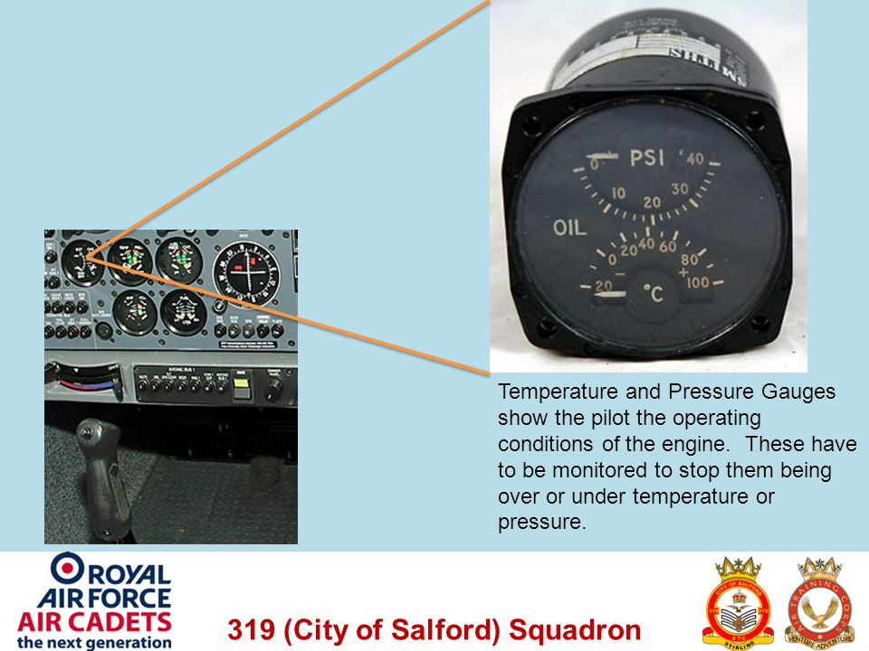 319 (City of Salford) Squadron Temperature and Pressure Gauges show the pilot the operating conditions of the engine. These have to be monitored to st