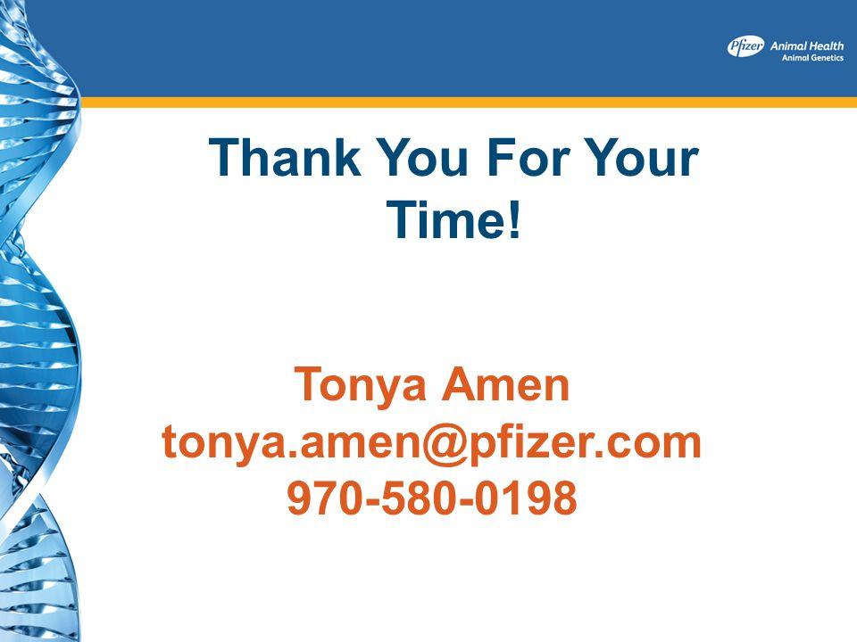 Tonya Amen tonya.amen@pfizer.com 970-580-0198 Thank You For Your Time!