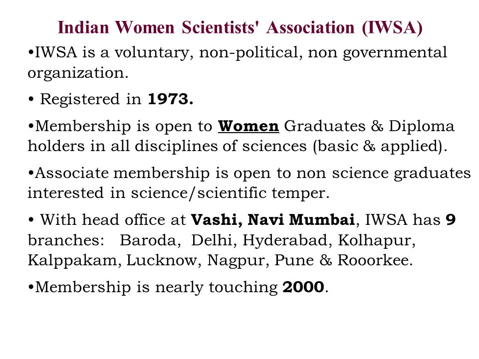 Indian Women Scientists' Association (IWSA) IWSA is a voluntary, non-political, non governmental organization. Registered in 1973. Membership is open