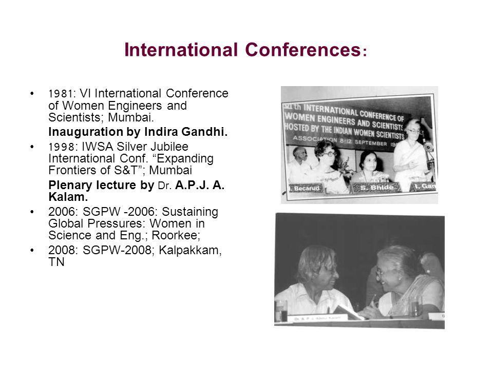 International Conferences: 1981: VI International Conference of Women Engineers and Scientists; Mumbai. Inauguration by Indira Gandhi. 1998: IWSA Silv