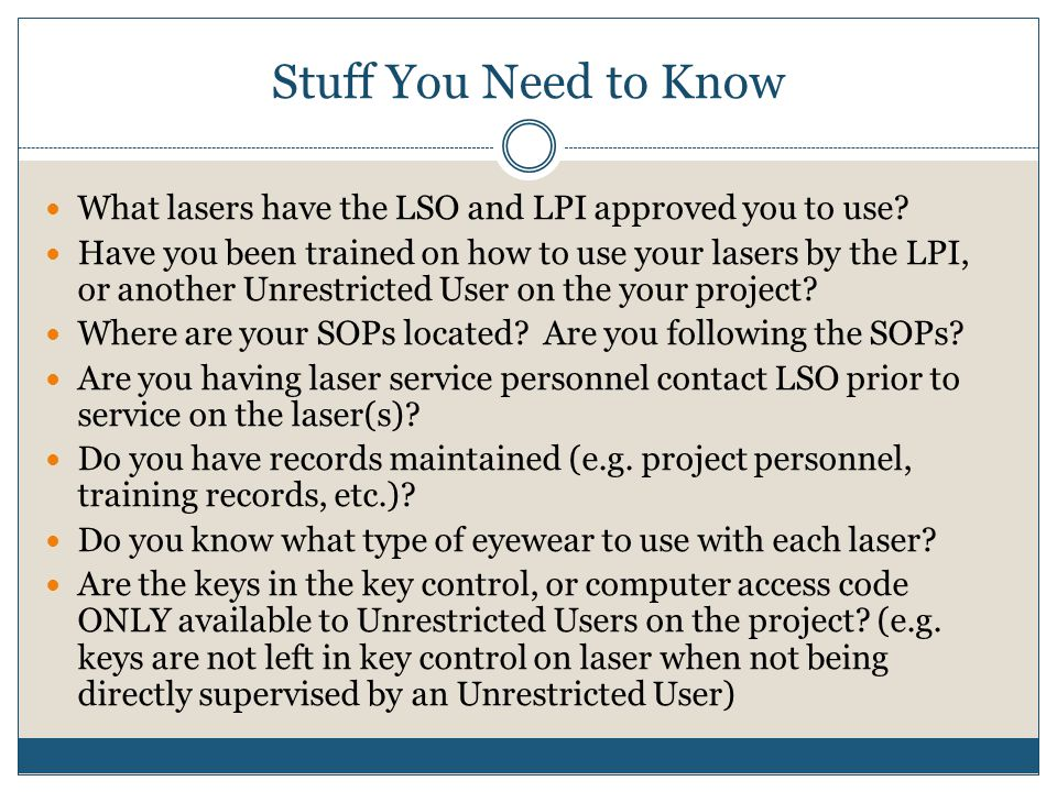 Stuff You Need to Know What lasers have the LSO and LPI approved you to use? Have you been trained on how to use your lasers by the LPI, or another Un