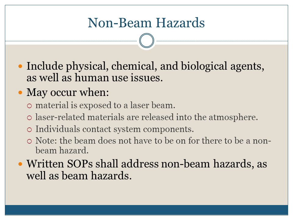 Non-Beam Hazards Include physical, chemical, and biological agents, as well as human use issues. May occur when: material is exposed to a laser beam.